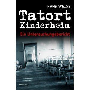 Tatort Kinderheim: Ein Untersuchungsbericht - Folter, Vergewaltigung und Missbrauch statt liebevoller Erziehung
